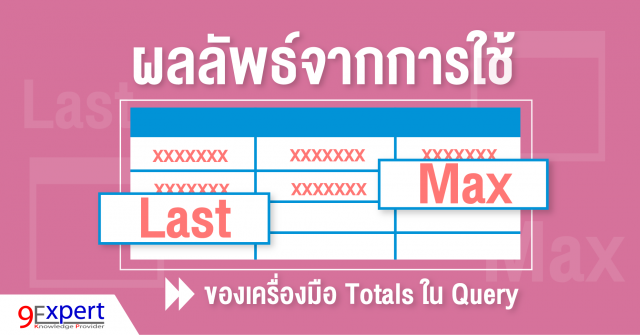 Max และ Last ของเครื่องมือ Totals ใน Query